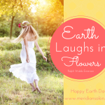 Earth Laughs in Flowers- Ralph Waldo Emerson